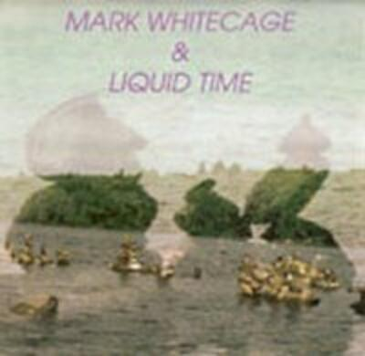 """Mark Whitecage & Liquid Time"" - Acoustics, 1990"