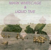 Mark Whitecage & Liquid Time